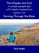 The Gospels and Acts in Simple Paraphrase with Helpful Explanations Together with Running Through the Bible
