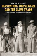 Reparations for Slavery and the Slave Trade