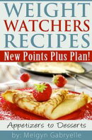 Weight Watchers Recipes: New Points Plus Plan! Appetizers to Desserts