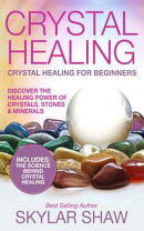 Crystal Healing: Crystal Healing For Beginners - Discover the Healing Power of Crystals, Stones & Minerals
