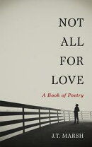 Not All For Love: A Book of Poetry