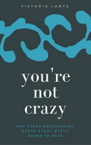 You're Not Crazy: and Other Encouraging Words Every Mystic Needs to Hear