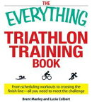 The Everything Triathlon Training Book: From scheduling workouts to crossing the finish line -- all you need…