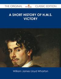 AShortHistoryofH.M.S.Victory-TheOriginalClassicEdition