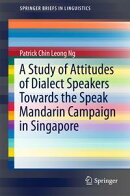 A Study of Attitudes of Dialect Speakers Towards the Speak Mandarin Campaign in Singapore