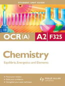 OCR(A) A2 Chemistry Student Unit Guide: Unit F325 Equilibria, Energetics and Elements