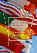 The Mediatization of Foreign Policy, Political Decision-Making and Humanitarian Intervention