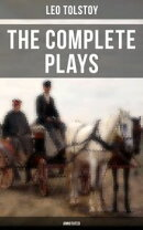 The Complete Plays of Leo Tolstoy (Annotated)