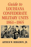 Guide to Louisiana Confederate Military Units, 1861-1865