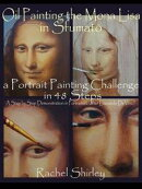 Oil Painting the Mona Lisa in Sfumato: a Portrait Painting Challenge in 48 Steps: A Step by Step Demonstrati…