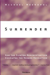 SurrenderHowtheClintonAdministrationCompletedtheReaganRevolution