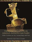 Transformation in Anglo-Saxon Culture: Toller Lectures on Art, Archaeology and Text