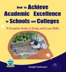 How to Achieve Academic Excellence in Schools and Colleges: A Complete Guide to Study and Exam Skills