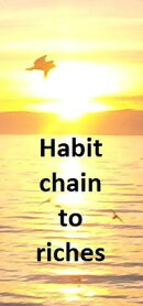 Habit chain to riches