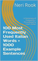 100 Most Frequently Used Italian Words + 1000 Example Sentences: A Dictionary of Frequency + Phrasebook to L…