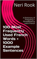 100 Most Frequently Used French Words + 1000 Example Sentences: A Dictionary of Frequency + Phrasebook to Le…