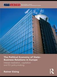 ThePoliticalEconomyofState-BusinessRelationsinEuropeInterestMediation,CapitalismandEUPolicyMaking