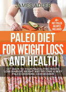 Paleo Diet For Weight Loss and Health: Get Back to your Paleolithic Roots, Lose Massive Weight and Become a …