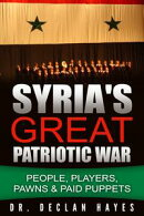 Syria's Great Patriotic War: People, Players, Pawns & Paid Puppets