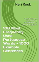 100 Most Frequently Used Portuguese Words + 1000 Example Sentences: A Dictionary of Frequency + Phrasebook t…