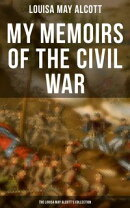 My Memoirs of the Civil War: The Louisa May Alcott's Collection