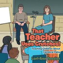 That Teacher Uses Crutches!