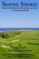 Shaving Strokes: Timeless Golf Instruction, Perspectives, and Advice; For Your Game and Life