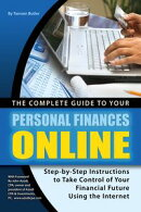 The Complete Guide to Your Personal Finances Online: tep-by-Step Instructions to Take Control of Your Financial Future Using the Internet