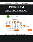 Program Management 114 Success Secrets - 114 Most Asked Questions On Program Management - What You Need To K…
