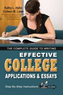 The Complete Guide to Writing Effective College Applications & Essays: Step-by-Step Instructions