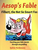 Aesop Fable: Filbert, The Not So Smart Fox; Teaching Your Kids Morals Through Storytelling