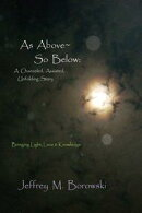 As Above~ So Below: A Channeled, Assisted, Unfolding Story