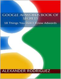 GoogleAdwordsBookofSecrets:18ThingsYouDidn'tKnowAdwords