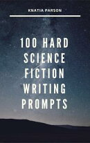 100 Hard Science Fiction Writing Prompts
