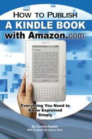 How to Publish a Kindle Book with Amazon.com: Everything You Need to Know Explained Simply