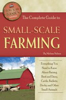 The Complete Guide to Small Scale Farming: Everything You Need to Know About Raising Beef Cattle, Rabbits, D…