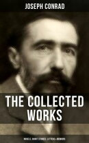 The Collected Works of Joseph Conrad: Novels, Short Stories, Letters & Memoirs