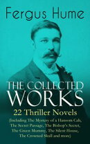 The Collected Works of Fergus Hume: 22 Thriller Novels (Including The Mystery of a Hansom Cab, The Secret Pa…