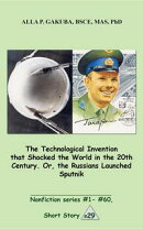 The Technological Invention that Shocked the World in the 20th Century. Or, the Russians Launched Sputnik.
