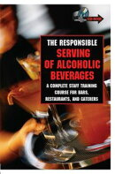 The Responsible Serving of Alcoholic Beverages: Complete Staff Training Course for Bars, Restaurants and Caterers