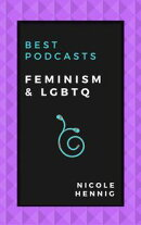 Best Podcasts: Feminism and LGBTQ
