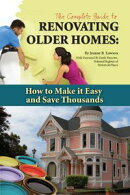 The Complete Guide to Renovating Older Homes: How to Make It Easy and Save Thousands