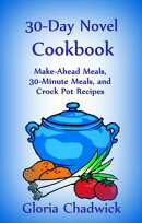 30-Day Novel Cookbook: Make-Ahead Meals, 30-Minute Meals, and Crock Pot Recipes