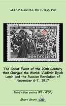 The Great 20th-Century Event that Changed the World:Vladimir Ilyich Lenin and the Russian Revolution of November 7-8, 1917.