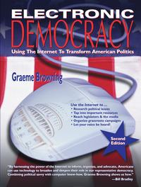 ElectronicDemocracy,SecondEditionUsingtheInternettoTransformAmericanPolitics