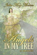 Angels In My Tree a Memoir