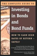 The Complete Guide to Investing in Bonds and Bond Funds: How to Earn High Rates of Returns ? Safely