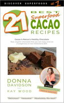 21 Best Superfood Cacao Recipes: Discover Superfoods Series - Book 1. Cacao is nature's healthy and delicio…