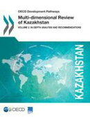 OECD Development Pathways Multi-dimensional Review of Kazakhstan: Volume 2. In-depth Analysis and Recommendations