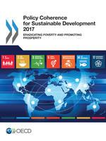 PolicyCoherenceforSustainableDevelopment2017:EradicatingPovertyandPromotingProsperity
